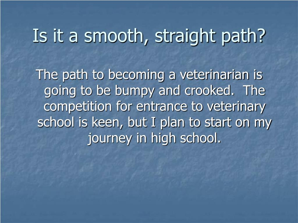 Is it a smooth, straight path?