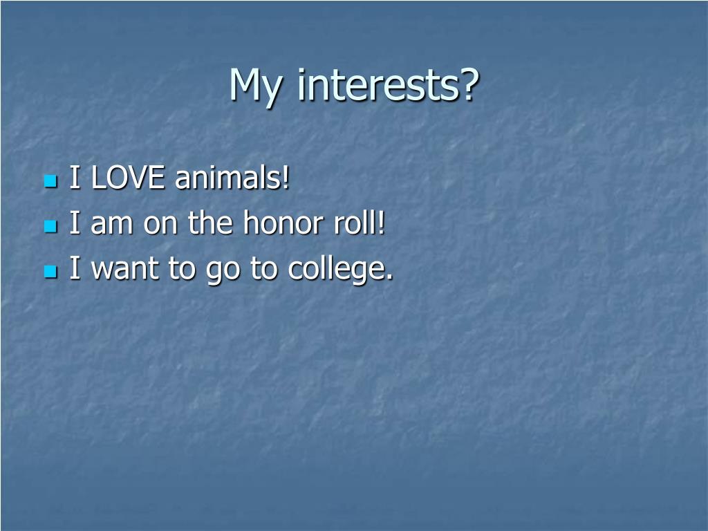My interests?