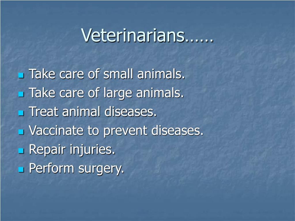 Veterinarians……