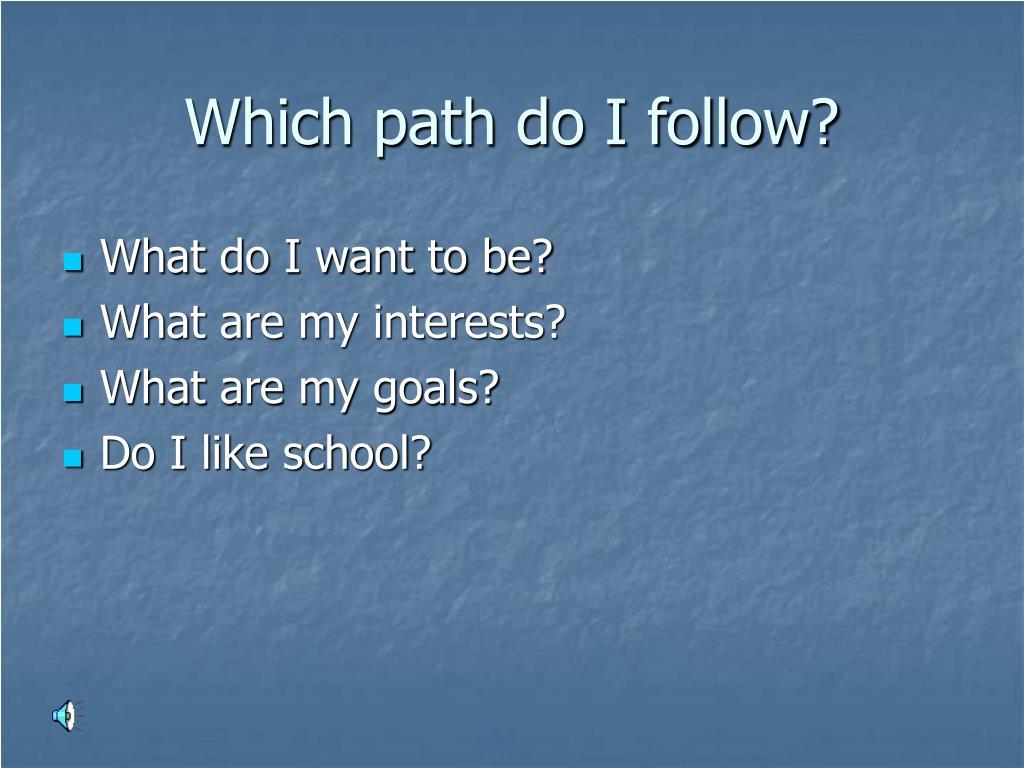 Which path do I follow?