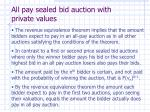 all pay sealed bid auction with private values