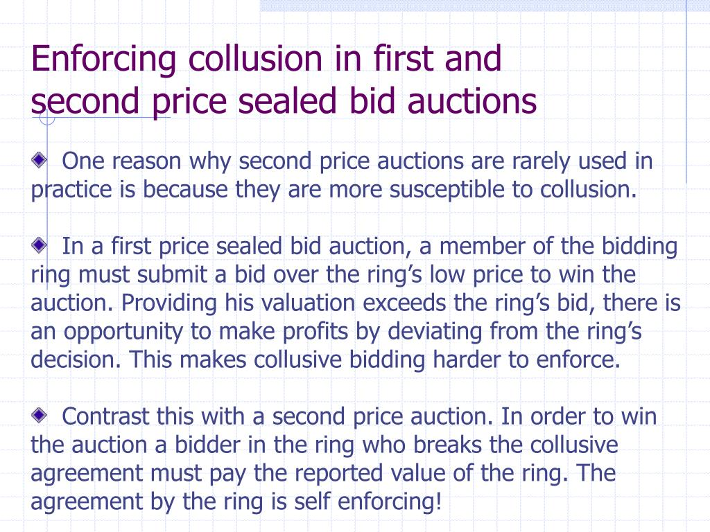 Enforcing collusion in first and second price sealed bid auctions