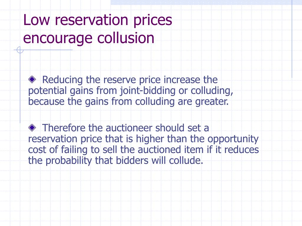 Low reservation prices encourage collusion