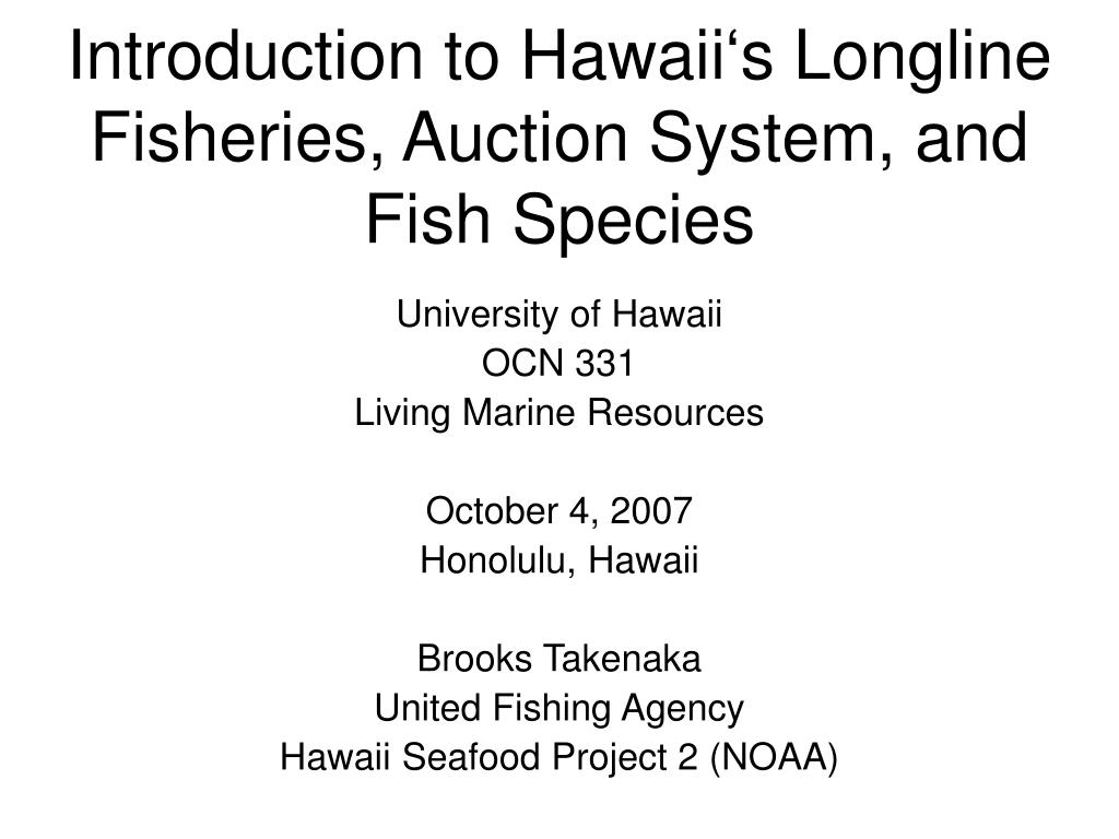 Introduction to Hawaii's Longline Fisheries, Auction System, and Fish Species