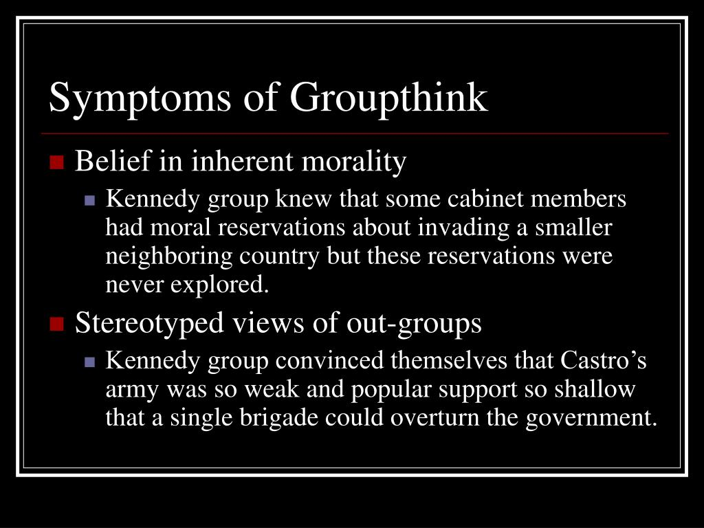 Symptoms of Groupthink