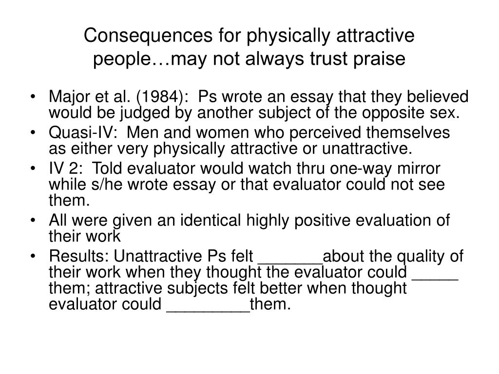 Consequences for physically attractive people…may not always trust praise