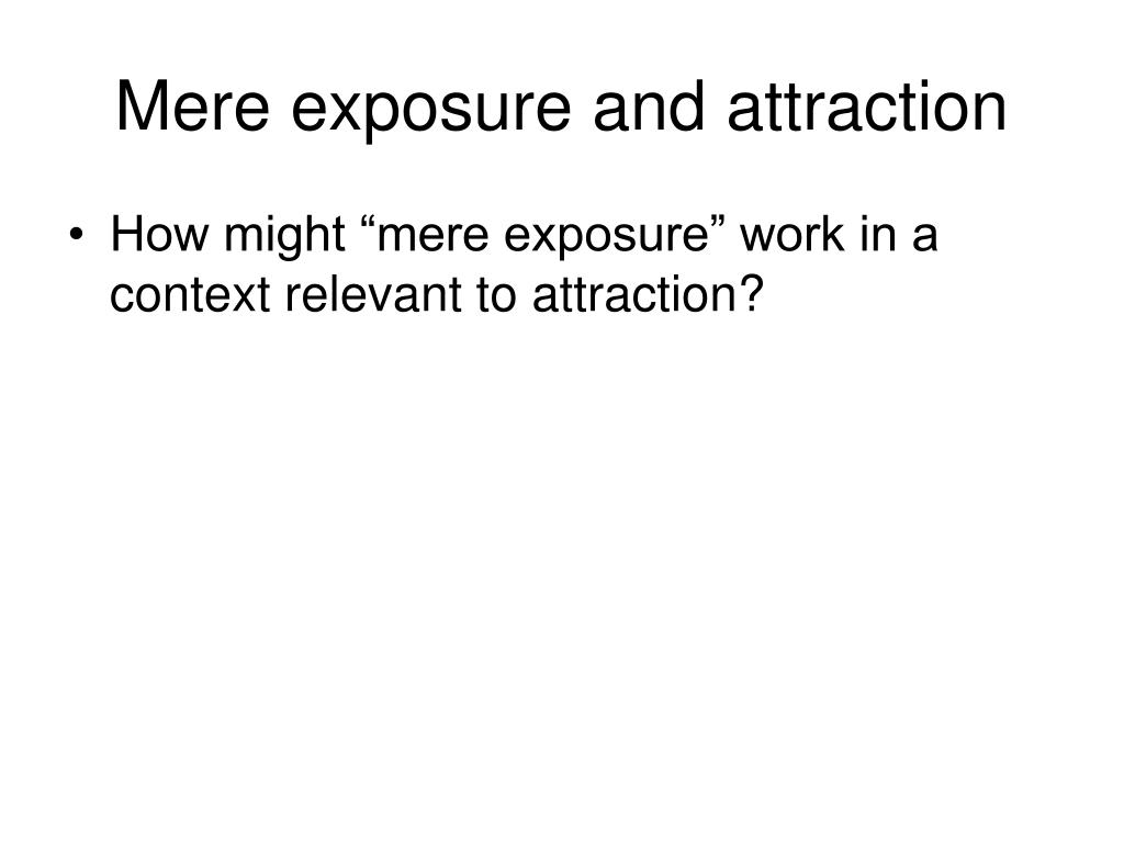 Mere exposure and attraction