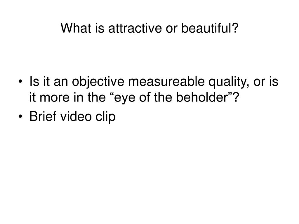 What is attractive or beautiful?