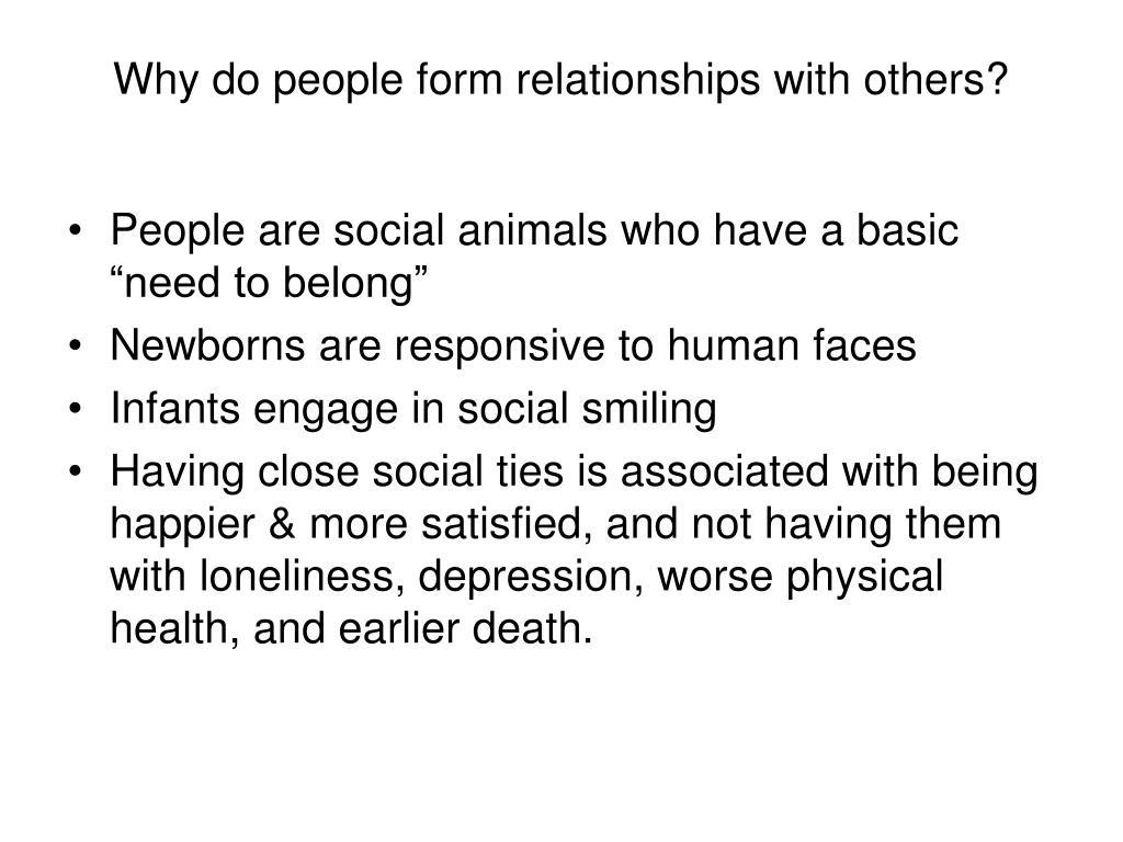 Why do people form relationships with others?