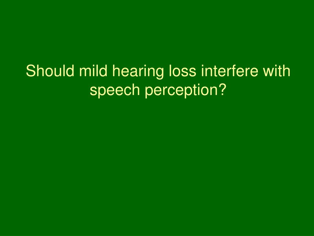 Should mild hearing loss interfere with speech perception?