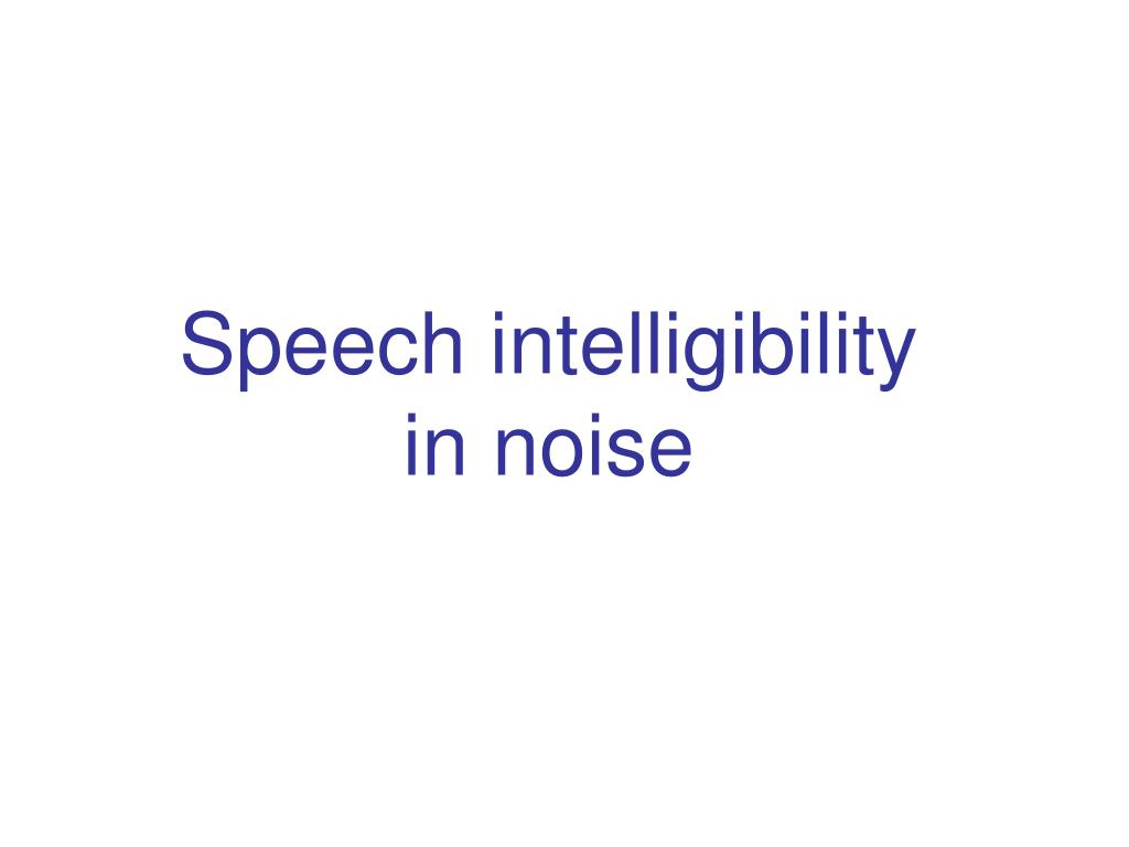 Speech intelligibility in noise