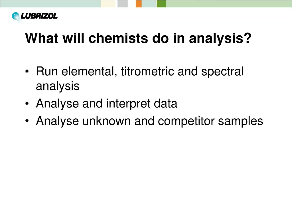 What will chemists do in analysis?