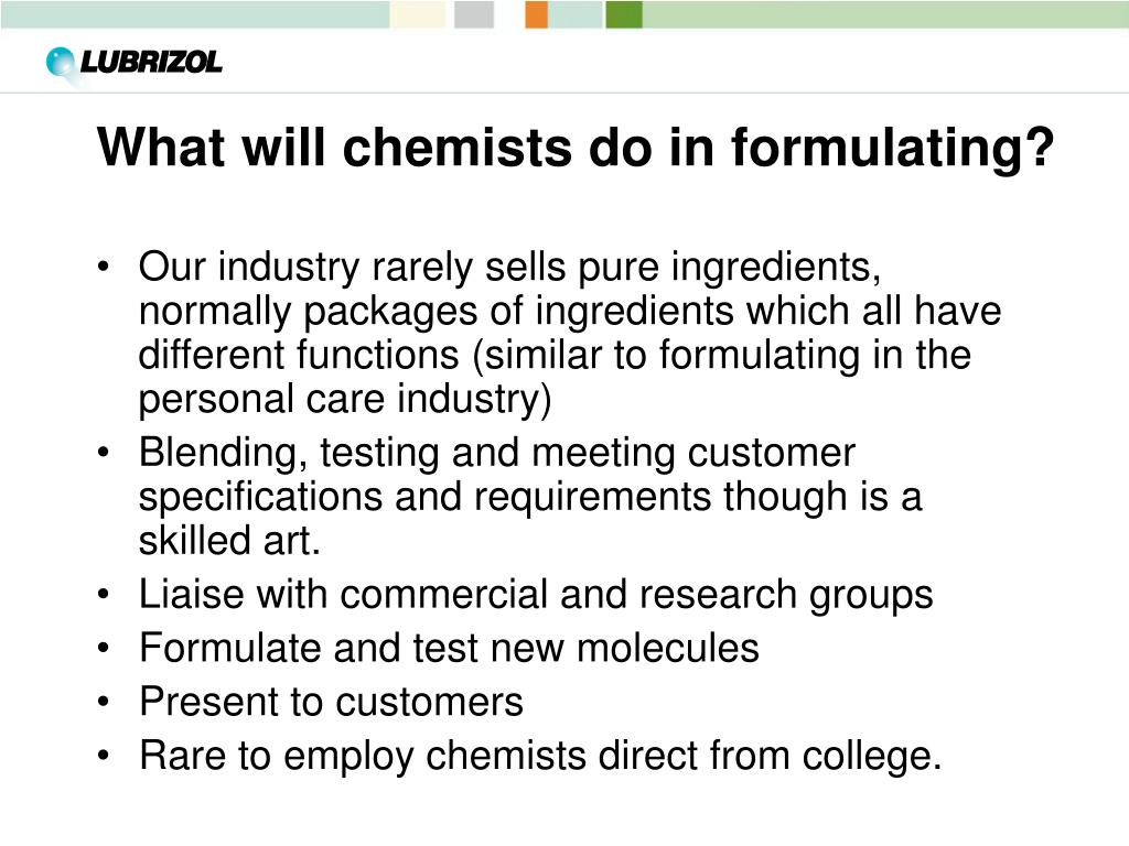 What will chemists do in formulating?
