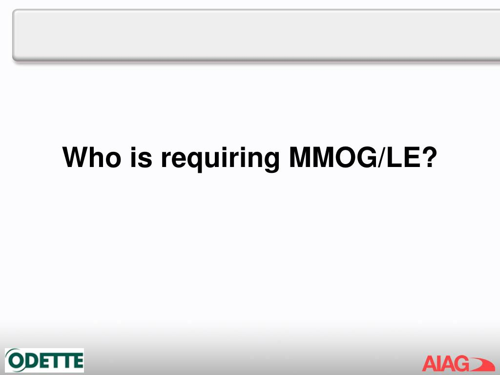 Who is requiring MMOG/LE?