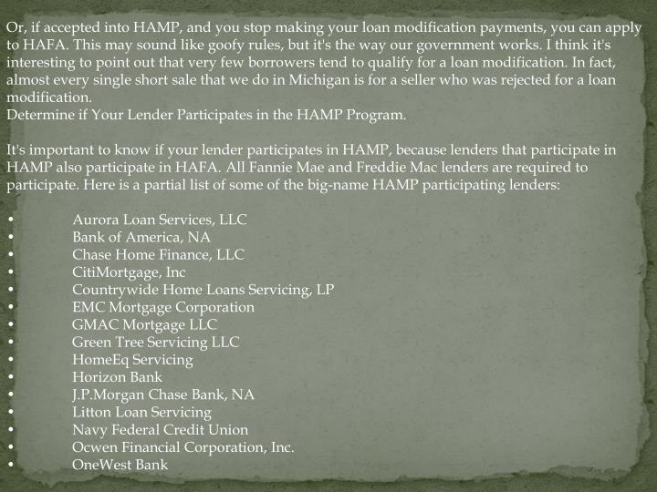 Or, if accepted into HAMP, and you stop making your loan modification payments, you can apply to HAF...