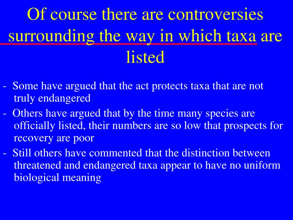 Of course there are controversies surrounding the way in which taxa are listed