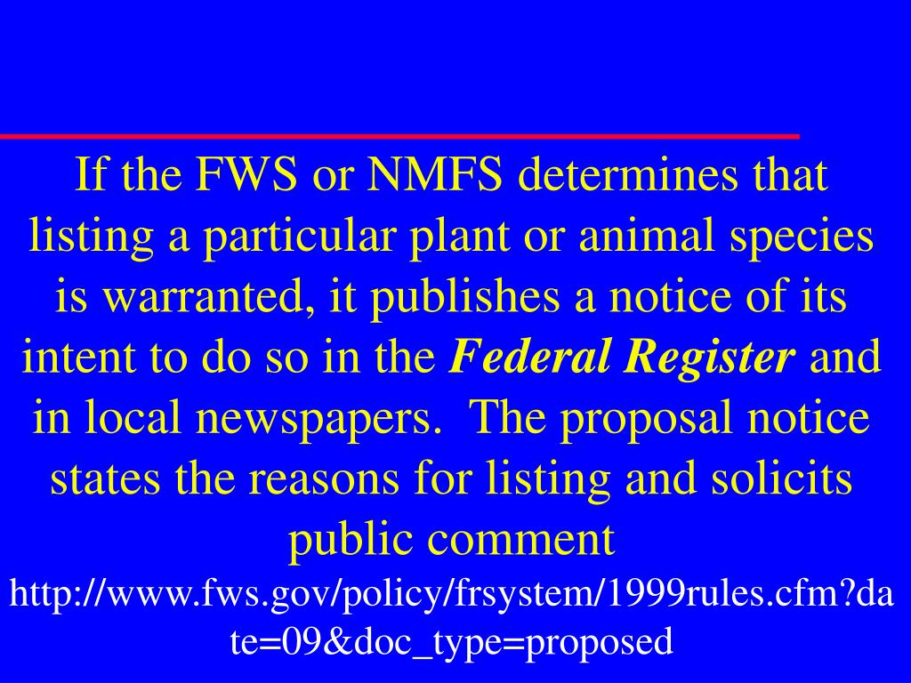 If the FWS or NMFS determines that listing a particular plant or animal species is warranted, it publishes a notice of its intent to do so in the