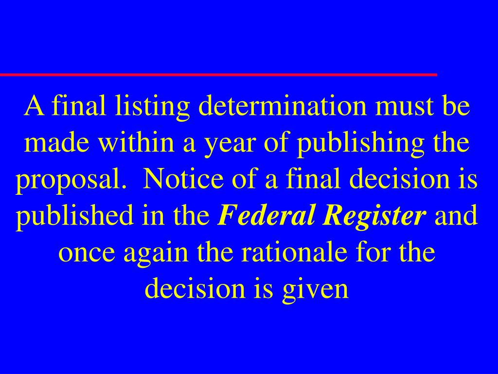 A final listing determination must be made within a year of publishing the proposal.  Notice of a final decision is published in the