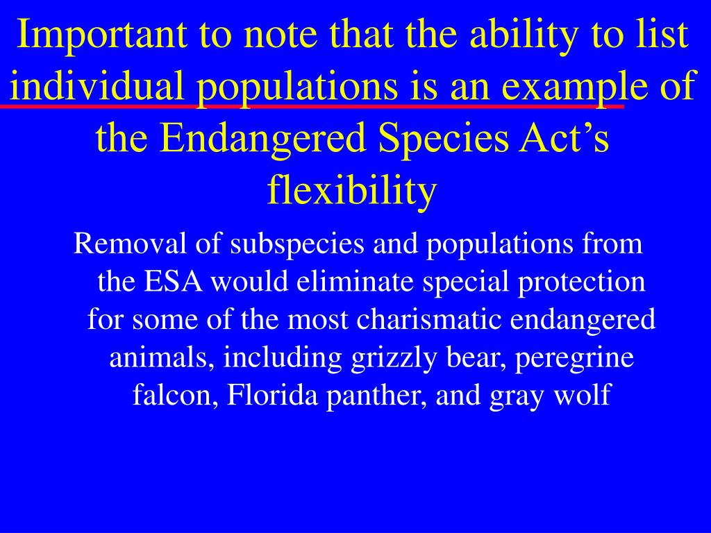 Important to note that the ability to list individual populations is an example of the Endangered Species Act's flexibility