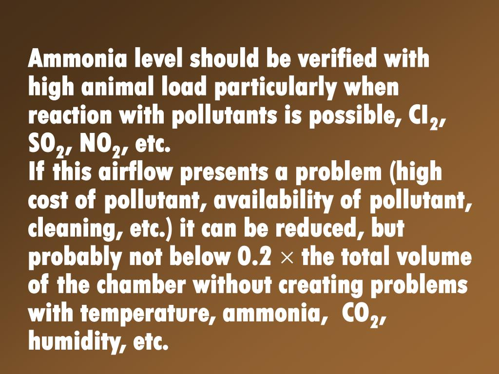 Ammonia level should be verified with high animal load particularly when reaction with pollutants is possible, CI