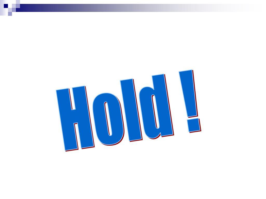 Hold !