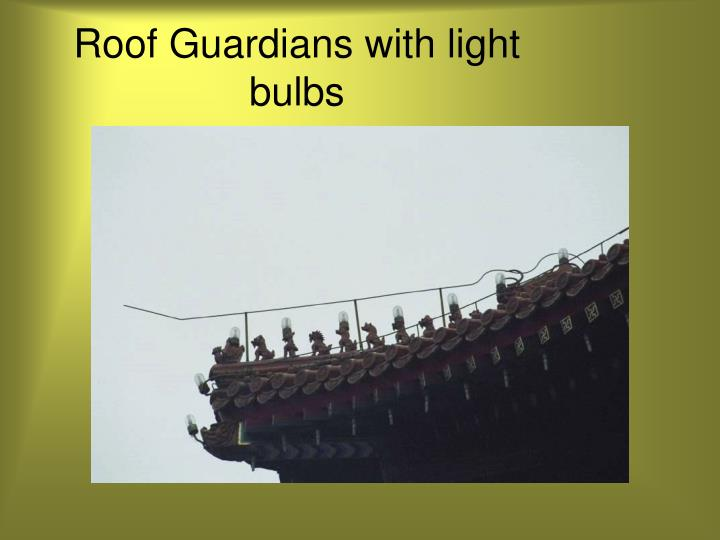 Roof Guardians with light bulbs