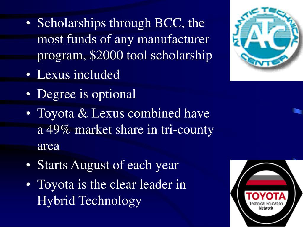 Scholarships through BCC, the most funds of any manufacturer program, $2000 tool scholarship