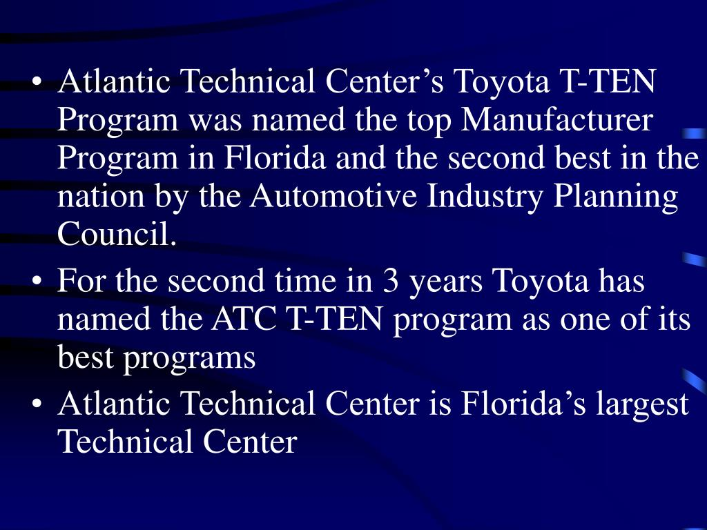 Atlantic Technical Center's Toyota T-TEN Program was named the top Manufacturer Program in Florida and the second best in the nation by the Automotive Industry Planning Council.