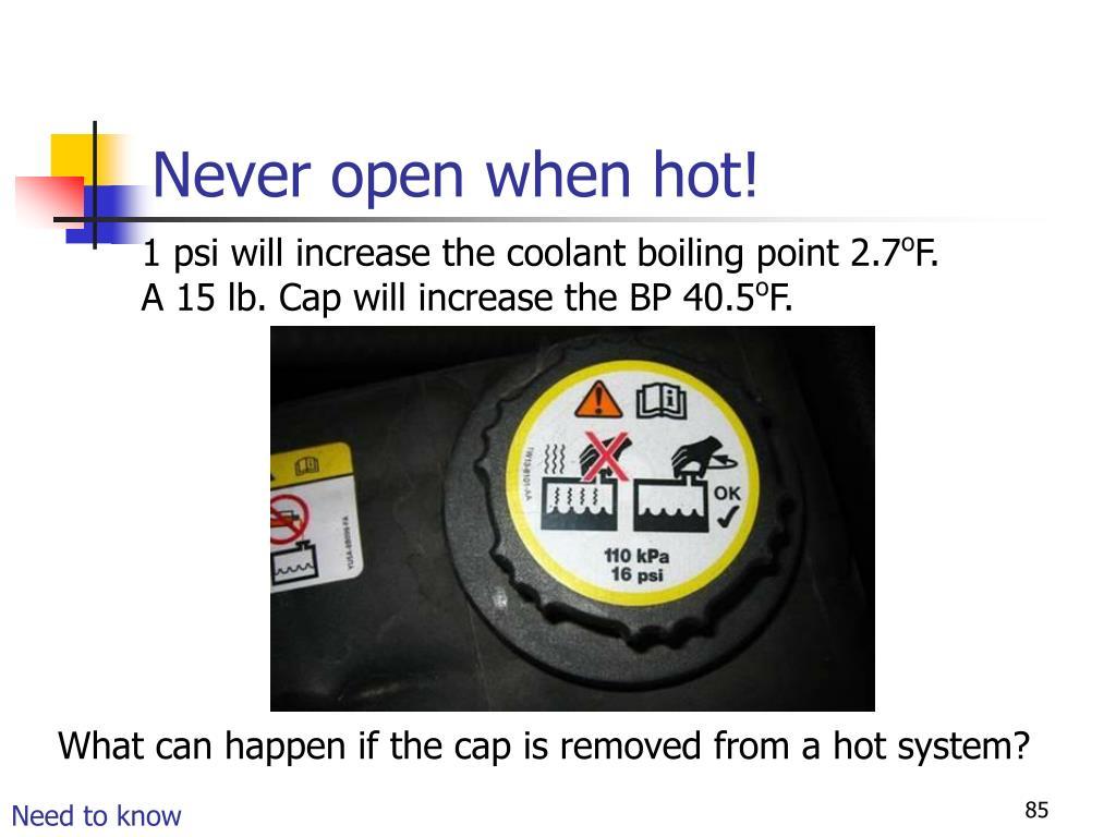 Never open when hot!