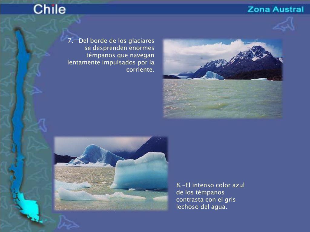 7.- Del borde de los glaciares se desprenden enormes témpanos que navegan lentamente impulsados por la corriente.