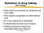 solutions to drug taking more testing