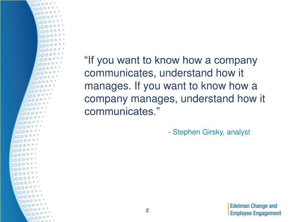 """If you want to know how a company communicates, understand how it manages. If you want to know how a company manages, understand how it communicates."""