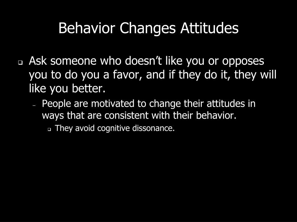 Behavior Changes Attitudes