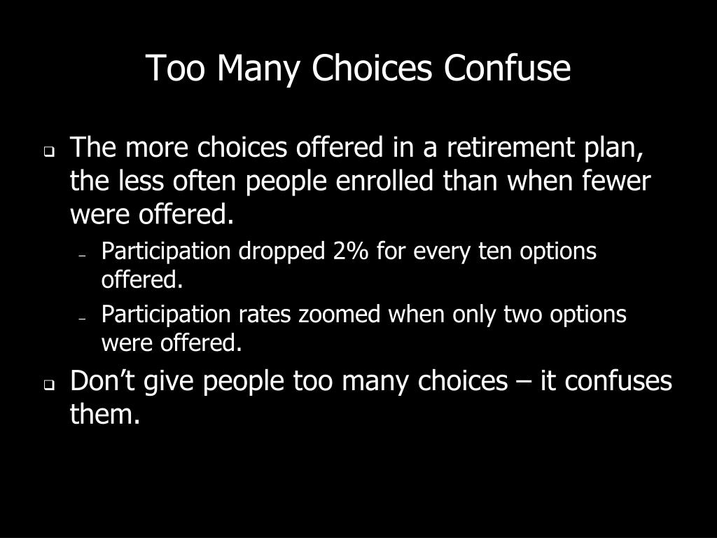 Too Many Choices Confuse