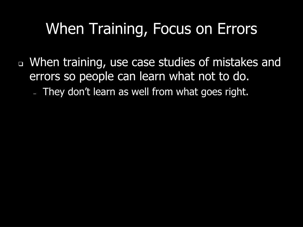 When Training, Focus on Errors
