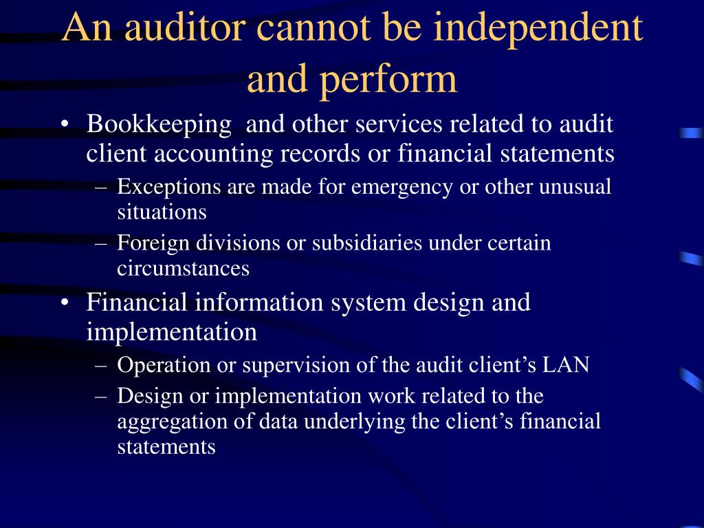An auditor cannot be independent and perform