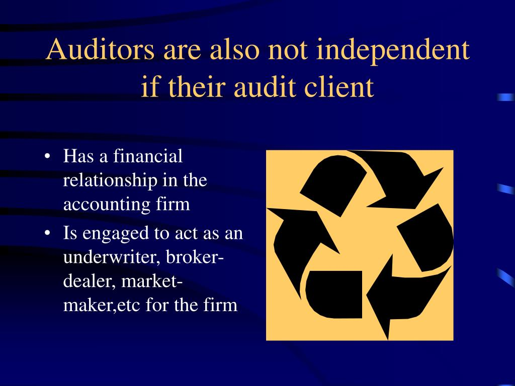 Auditors are also not independent if their audit client