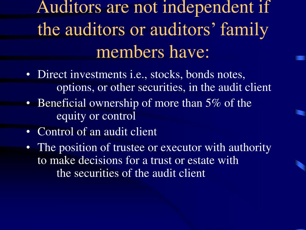 Auditors are not independent if the auditors or auditors' family members have:
