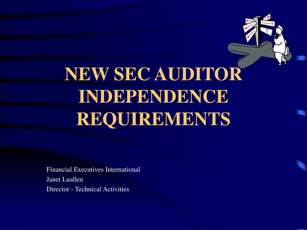 NEW SEC AUDITOR INDEPENDENCE REQUIREMENTS