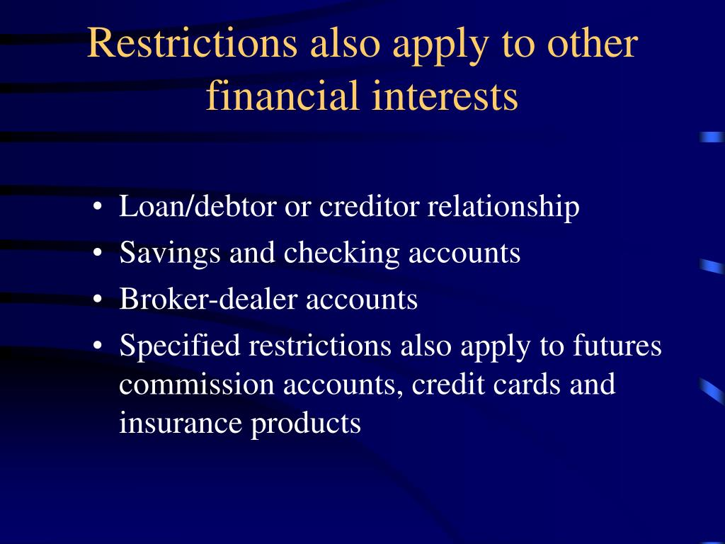 Restrictions also apply to other  financial interests