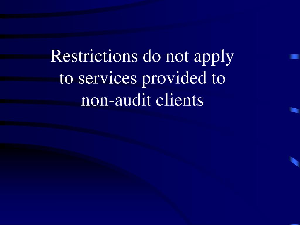 Restrictions do not apply to services provided to non-audit clients