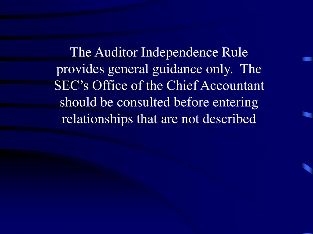 The Auditor Independence Rule provides general guidance only.  The SEC's Office of the Chief Accountant should be consulted before entering relationships that are not described