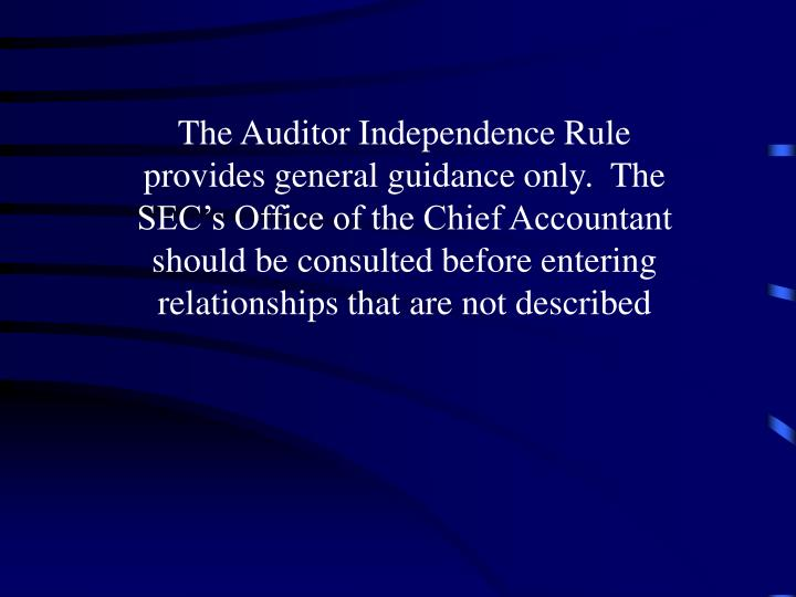 The Auditor Independence Rule provides general guidance only.  The SEC's Office of the Chief Accou...