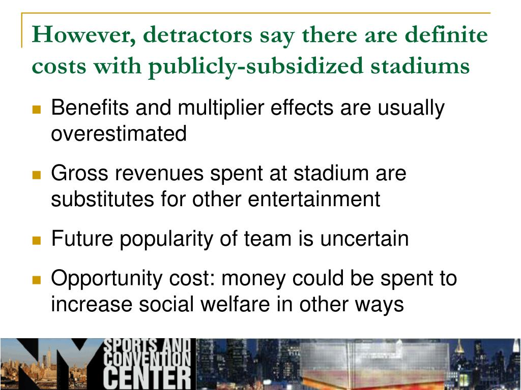 However, detractors say there are definite costs with publicly-subsidized stadiums