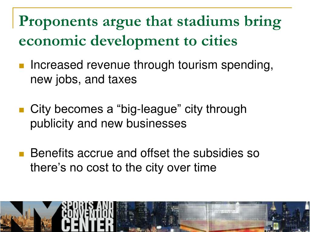Proponents argue that stadiums bring economic development to cities