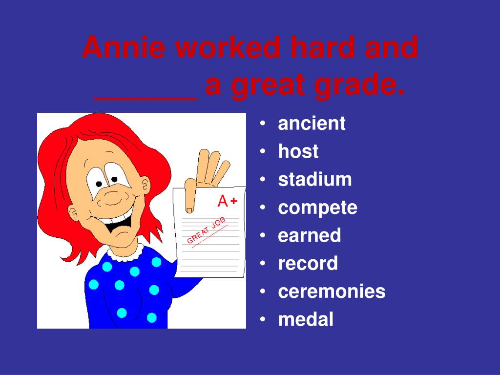 Annie worked hard and ______ a great grade.
