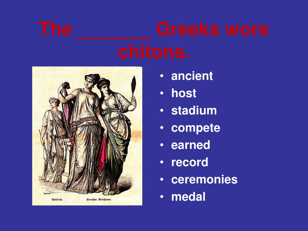 The _______ Greeks wore chitons.