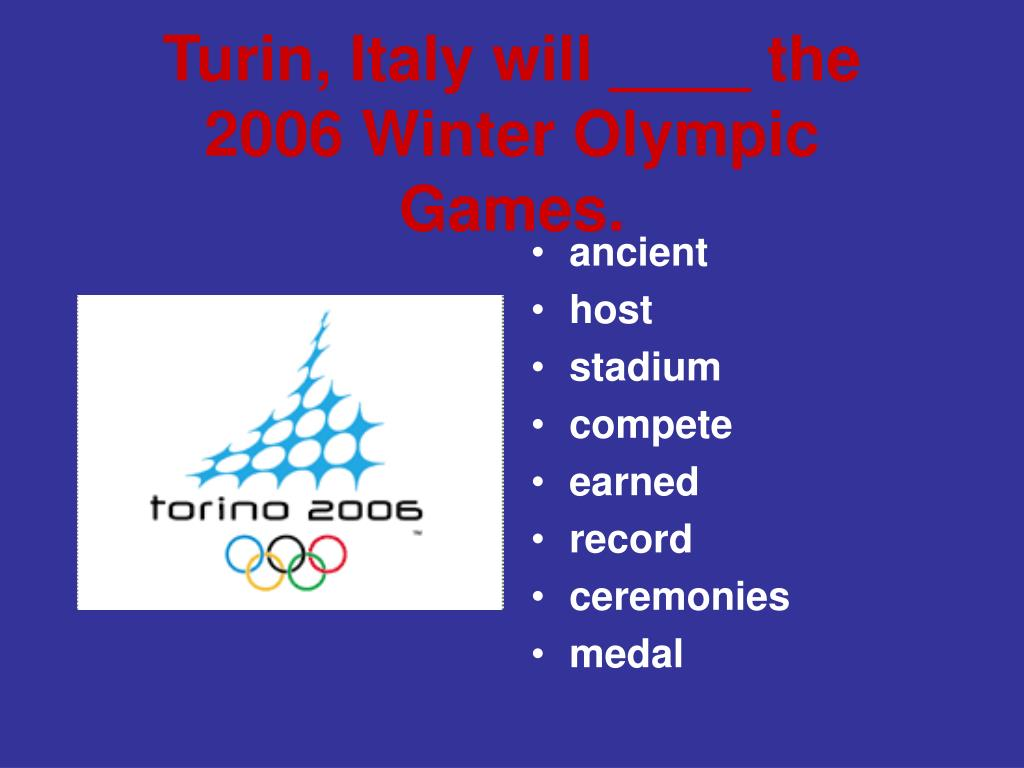 Turin, Italy will ____ the 2006 Winter Olympic Games.
