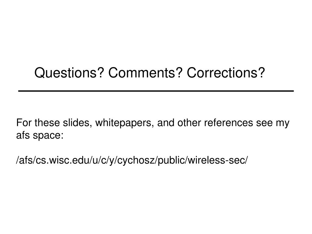 Questions? Comments? Corrections?