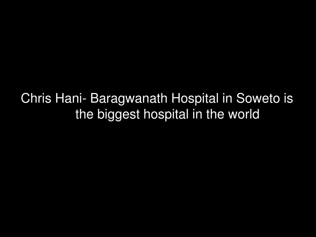 Chris Hani- Baragwanath Hospital in Soweto is the biggest hospital in the world